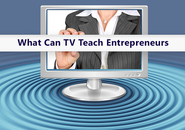 Four Lessons Entrepreneurs Can Learn from Television