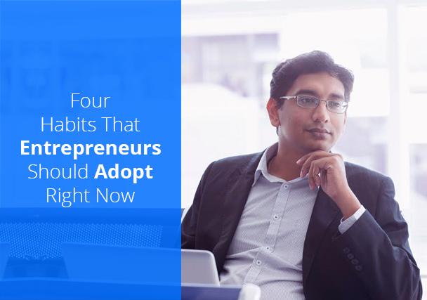 Good Habits That All Entrepreneurs Should Consider Adopting