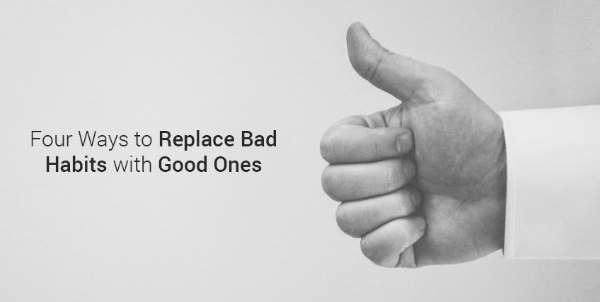 Replace Bad Habits with Good Ones