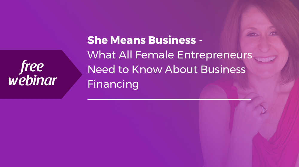 She Means Business - What All Female Entrepreneurs Need to Know About Business Financing