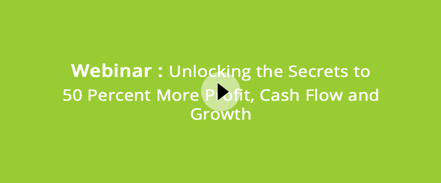 Unlocking the Secrets to 50 Percent More Profit, Cash Flow and Growth